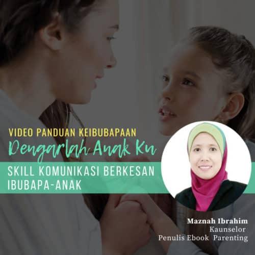 Video Panduan Keibubapaan: Dengarlah Anak Ku – Skil Komunikasi Berkesan Ibu Bapa – Anak
